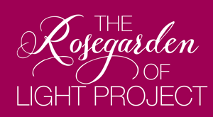 The Rosegarden of Light Project